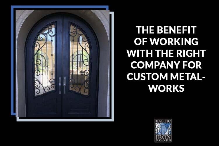THE BENEFIT OF WORKING WITH THE RIGHT COMPANY FOR CUSTOM METALWORKS
