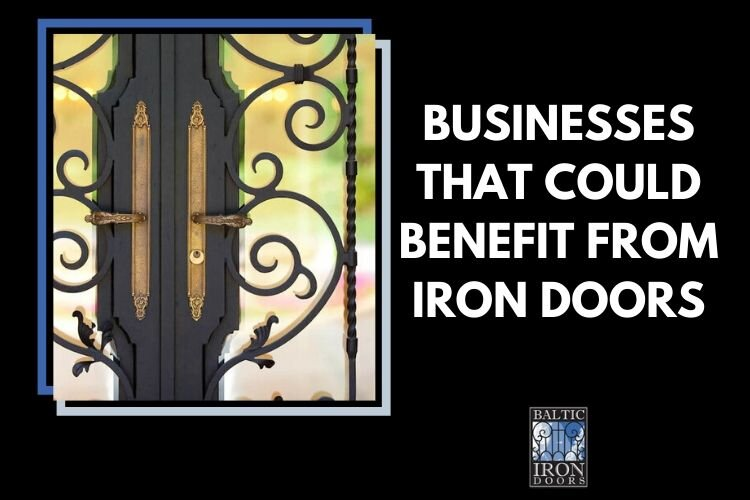 Business that could Benefit from Iron Doors