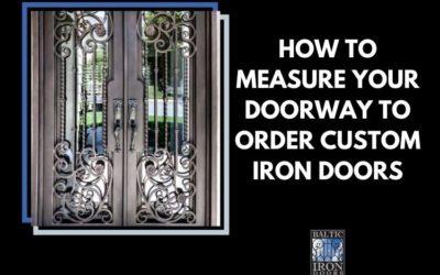 HOW TO MEASURE YOUR DOORWAY FOR CUSTOM WROUGHT IRON DOORS